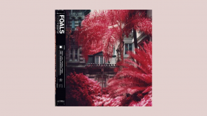 Foals – Everything Not Saved Will Be Lost (Pt. 1)